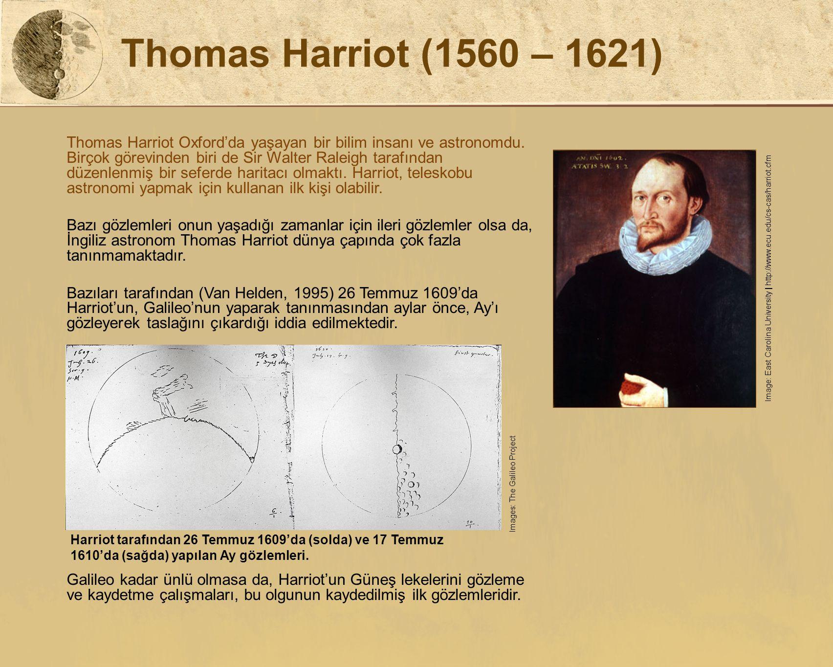 Thomas Harriot (1560 – 1621) Thomas Harriot Oxford'da yaşayan bir bilim insanı ve astronomdu. Birçok görevinden biri de Sir Walter Raleigh tarafından