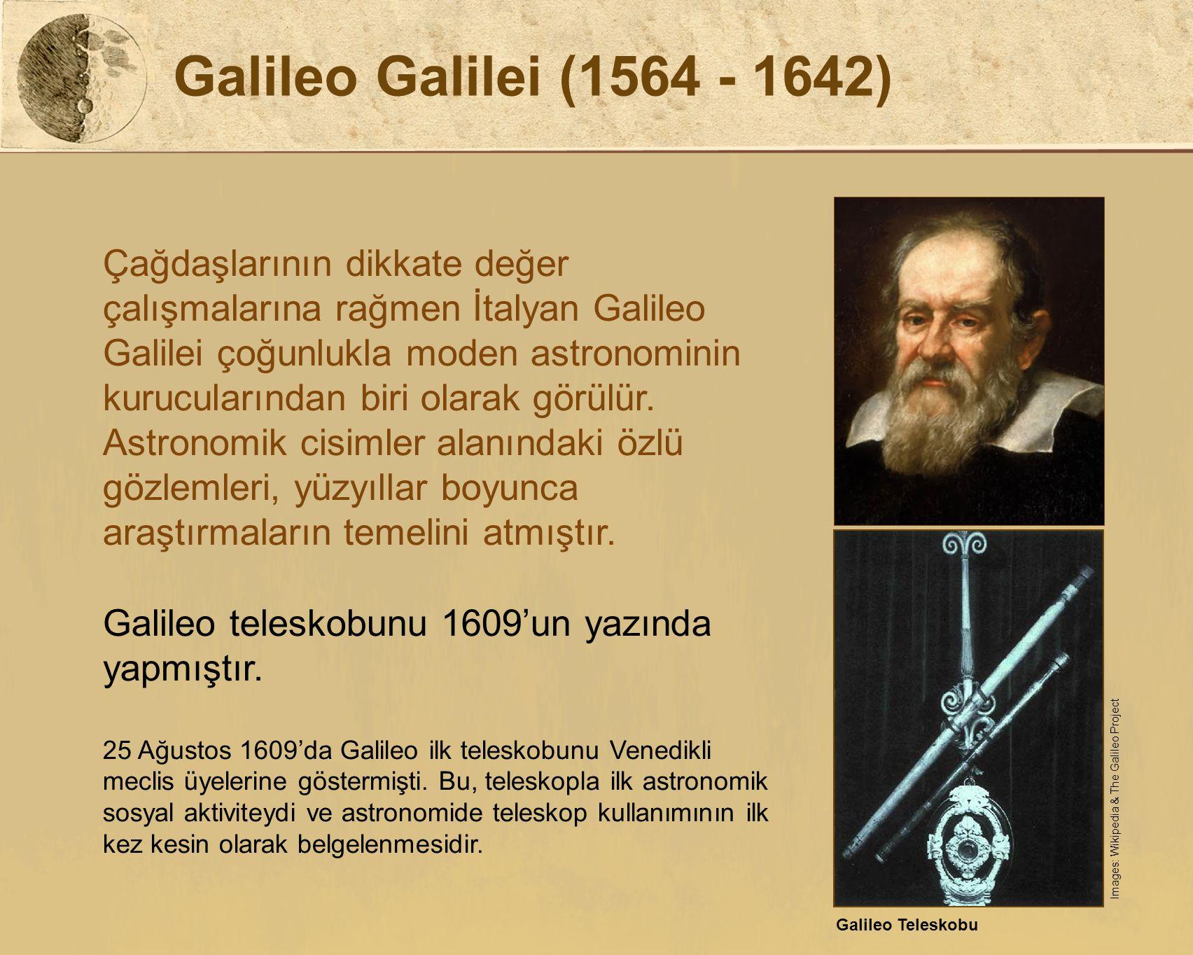 Galileo Galilei (1564 - 1642) Çağdaşlarının dikkate değer çalışmalarına rağmen İtalyan Galileo Galilei çoğunlukla moden astronominin kurucularından bi