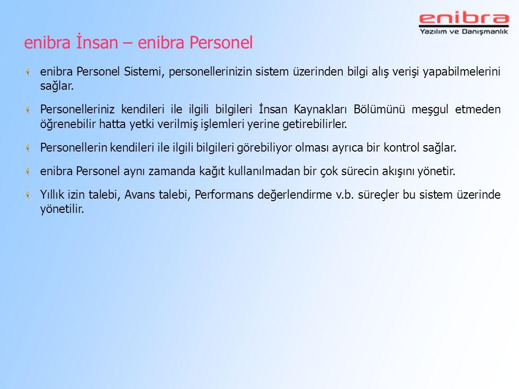 enibra İnsan – enibra Personel enibra Personel Sistemi, personellerinizin sistem üzerinden bilgi alış verişi yapabilmelerini sağlar. Personelleriniz k