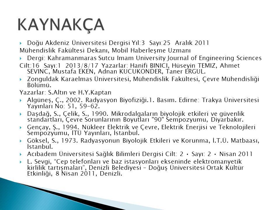  Doğu Akdeniz Üniversitesi Dergisi Yıl:3 Sayı:25 Aralık 2011 Mühendislik Fakültesi Dekanı, Mobil Haberleşme Uzmanı  Dergi: Kahramanmaras Sutcu Imam