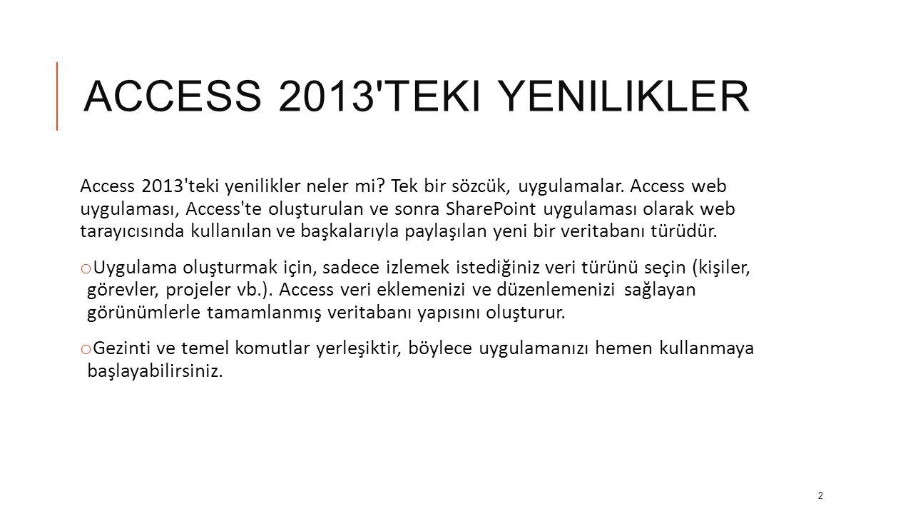 ACCESS 2013 TEKI YENILIKLER o Otomatik Tamamlama denetimi Otomatik Tamamlama denetimi ilişkili tablodan verileri arar.