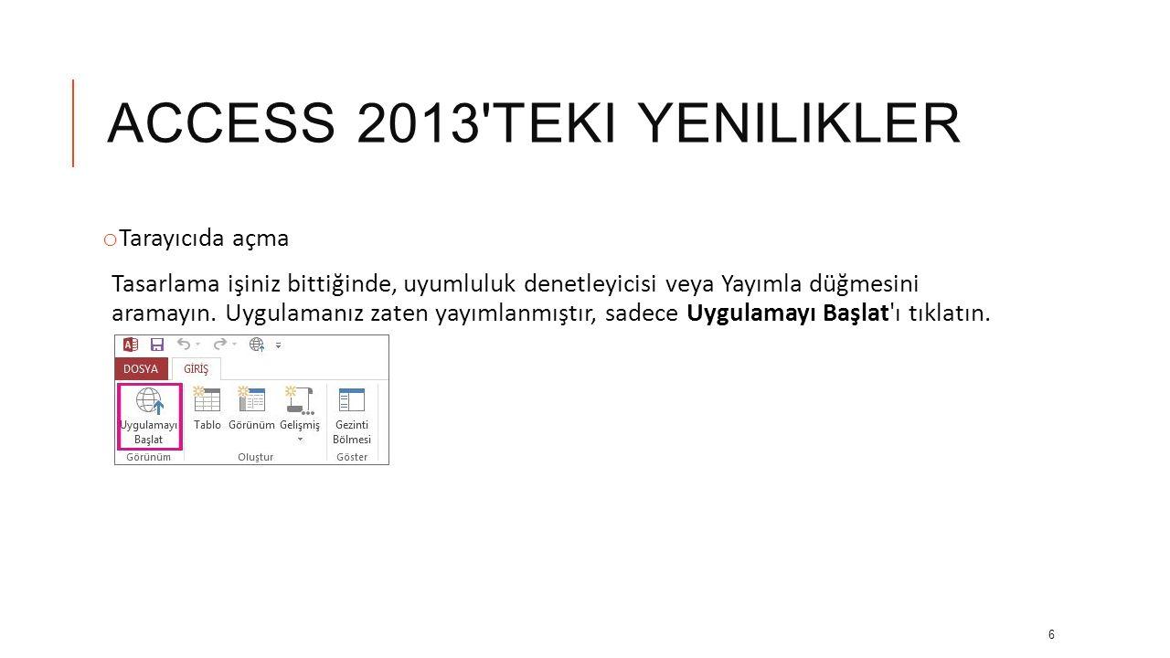 ACCESS 2013 TEKI YENILIKLER o Tarayıcıda açma Tasarlama işiniz bittiğinde, uyumluluk denetleyicisi veya Yayımla düğmesini aramayın.
