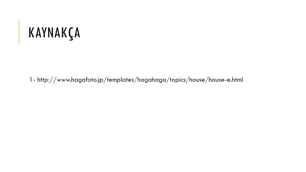 KAYNAKÇA 1- http://www.hagafoto.jp/templates/hagahaga/topics/house/house-e.html