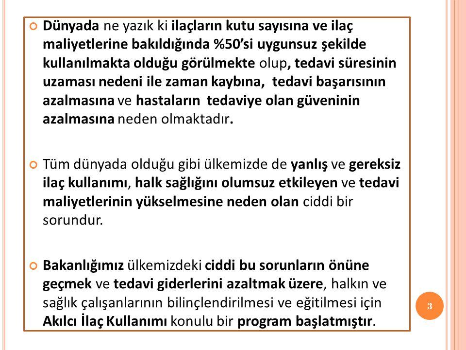 Türkiye'de Sağlık Bakanlığınca akılcı ilaç kullanımı ile ilgili ilk çalışmalar 1992 yılında başlatılmış olup, 1997'de Bakanlığımız personellerinin yetiştirilmesi amacıyla 6 personeli, Hollanda'ya Akılcı İlaç Kullanımı Eğitici Eğitimi programına gönderilmiştir.