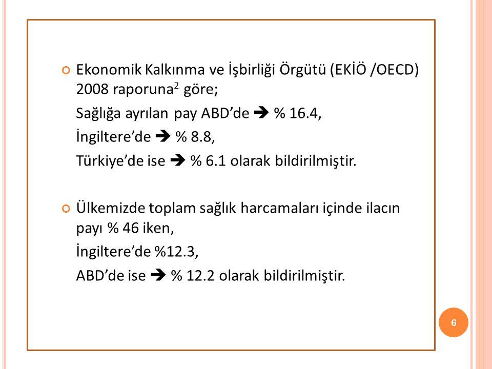 6 Ekonomik Kalkınma ve İşbirliği Örgütü (EKİÖ /OECD) 2008 raporuna 2 göre; Sağlığa ayrılan pay ABD'de  % 16.4, İngiltere'de  % 8.8, Türkiye'de ise 