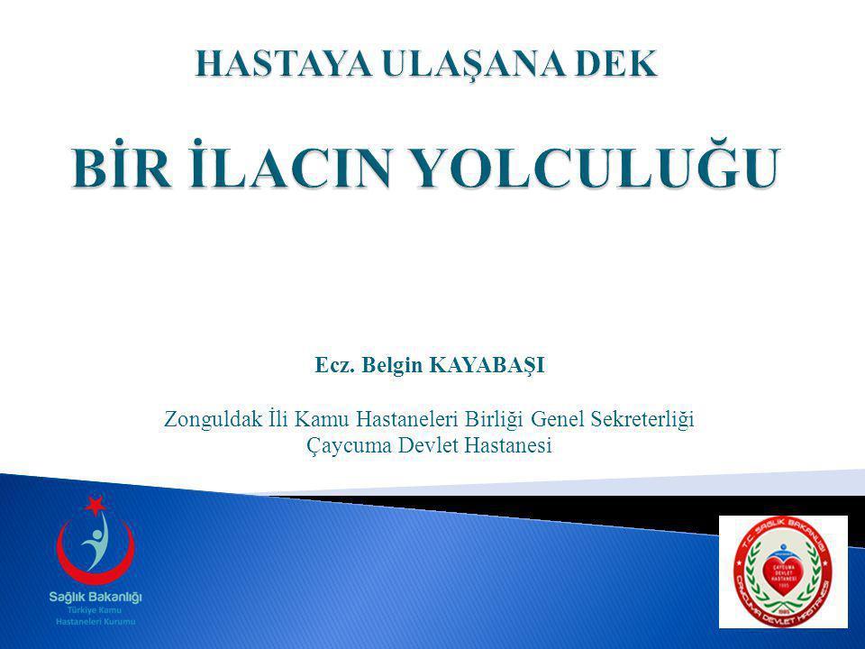 Ecz. Belgin KAYABAŞI Zonguldak İli Kamu Hastaneleri Birliği Genel Sekreterliği Çaycuma Devlet Hastanesi