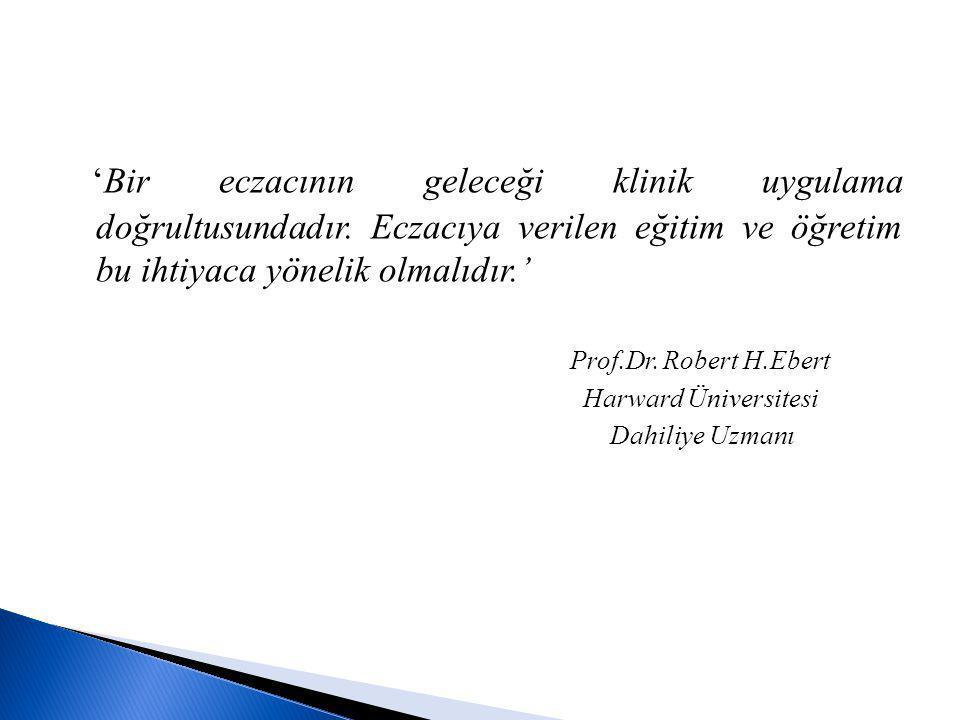 'Bir eczacının geleceği klinik uygulama doğrultusundadır. Eczacıya verilen eğitim ve öğretim bu ihtiyaca yönelik olmalıdır.' Prof.Dr. Robert H.Ebert H