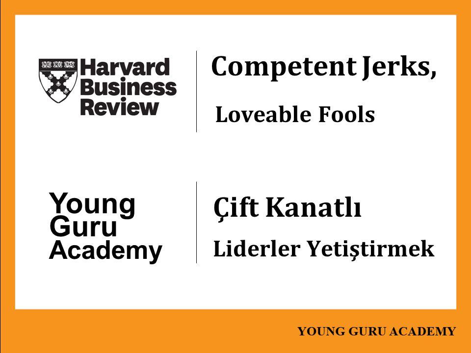 Competent Jerks, Loveable Fools Çift Kanatlı Liderler Yetiştirmek Young Guru Academy