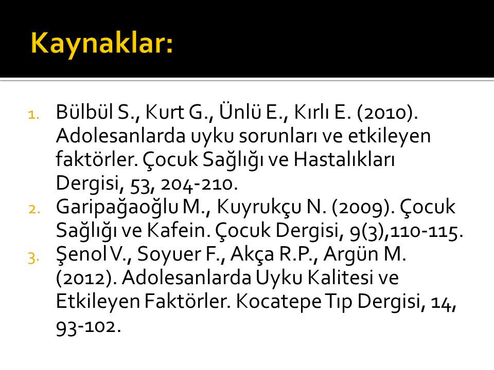 1. Bülbül S., Kurt G., Ünlü E., Kırlı E. (2010).