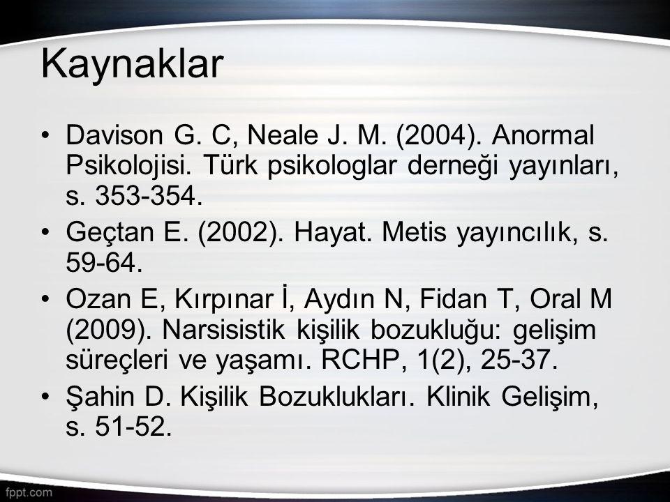 Kaynaklar •Davison G. C, Neale J. M. (2004). Anormal Psikolojisi. Türk psikologlar derneği yayınları, s. 353-354. •Geçtan E. (2002). Hayat. Metis yayı