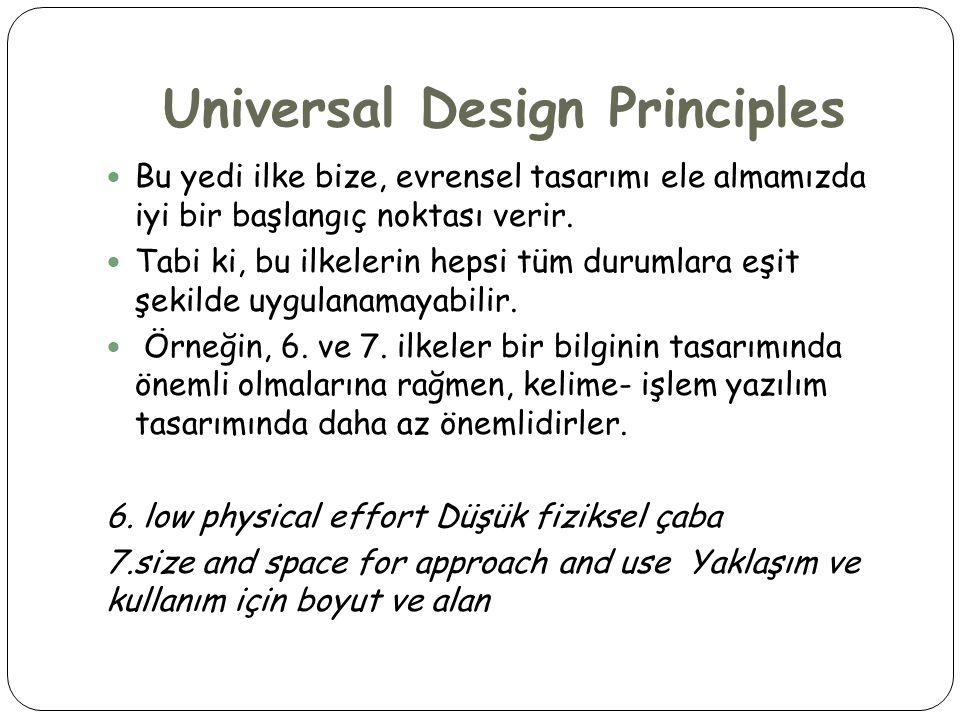 Universal Design Principles  Bu yedi ilke bize, evrensel tasarımı ele almamızda iyi bir başlangıç noktası verir.