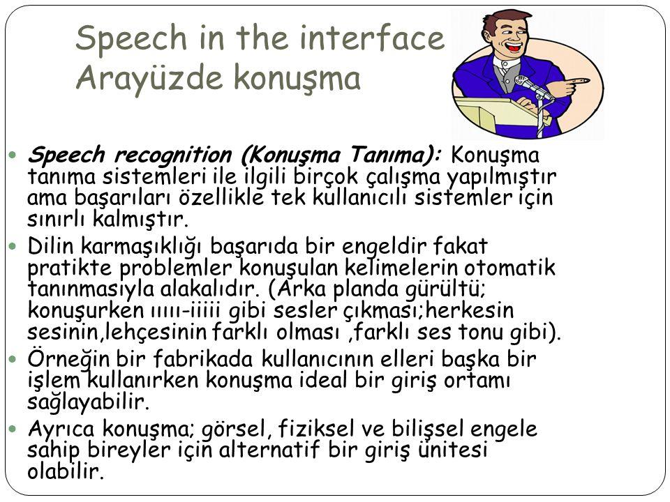 Speech in the interface Arayüzde konuşma  Speech recognition (Konuşma Tanıma): Konuşma tanıma sistemleri ile ilgili birçok çalışma yapılmıştır ama başarıları özellikle tek kullanıcılı sistemler için sınırlı kalmıştır.