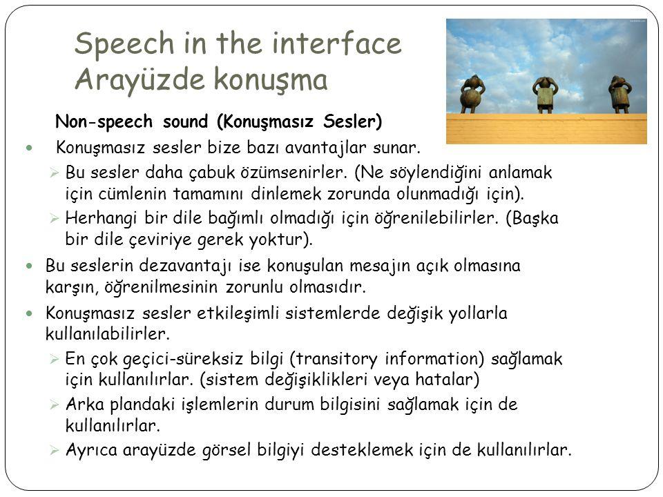 Speech in the interface Arayüzde konuşma Non-speech sound (Konuşmasız Sesler)  Konuşmasız sesler bize bazı avantajlar sunar.  Bu sesler daha çabuk ö
