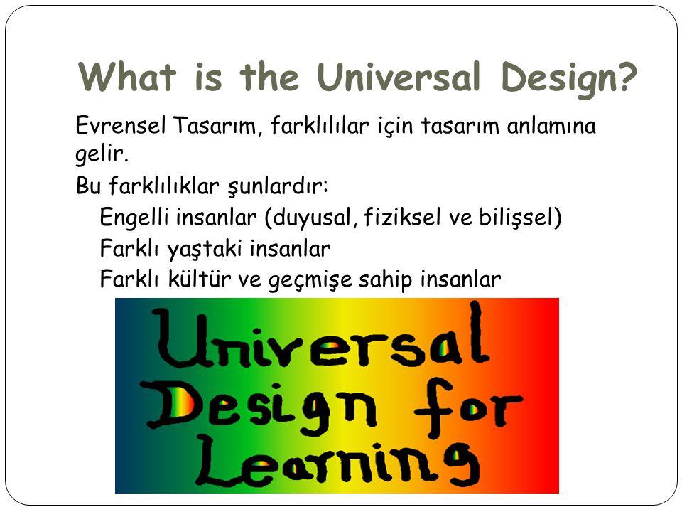 What is the Universal Design? Evrensel Tasarım, farklılılar için tasarım anlamına gelir. Bu farklılıklar şunlardır: Engelli insanlar (duyusal, fizikse
