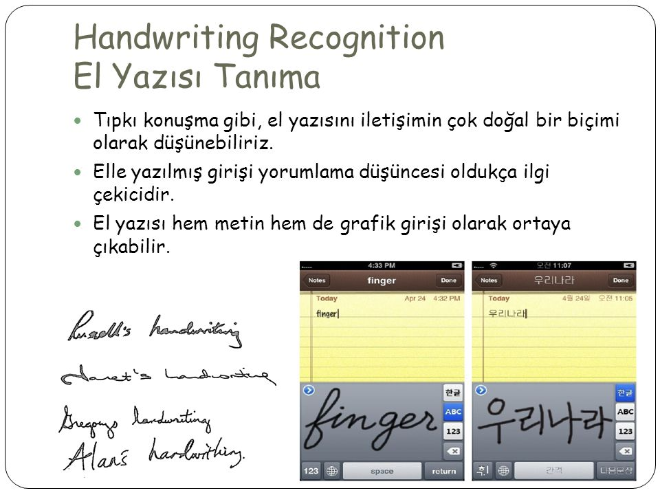 Handwriting Recognition El Yazısı Tanıma  Tıpkı konuşma gibi, el yazısını iletişimin çok doğal bir biçimi olarak düşünebiliriz.  Elle yazılmış giriş