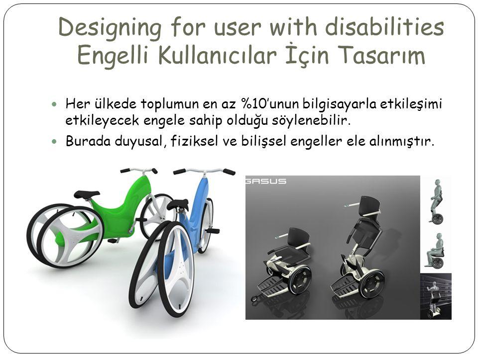 Designing for user with disabilities Engelli Kullanıcılar İçin Tasarım  Her ülkede toplumun en az %10'unun bilgisayarla etkileşimi etkileyecek engele sahip olduğu söylenebilir.