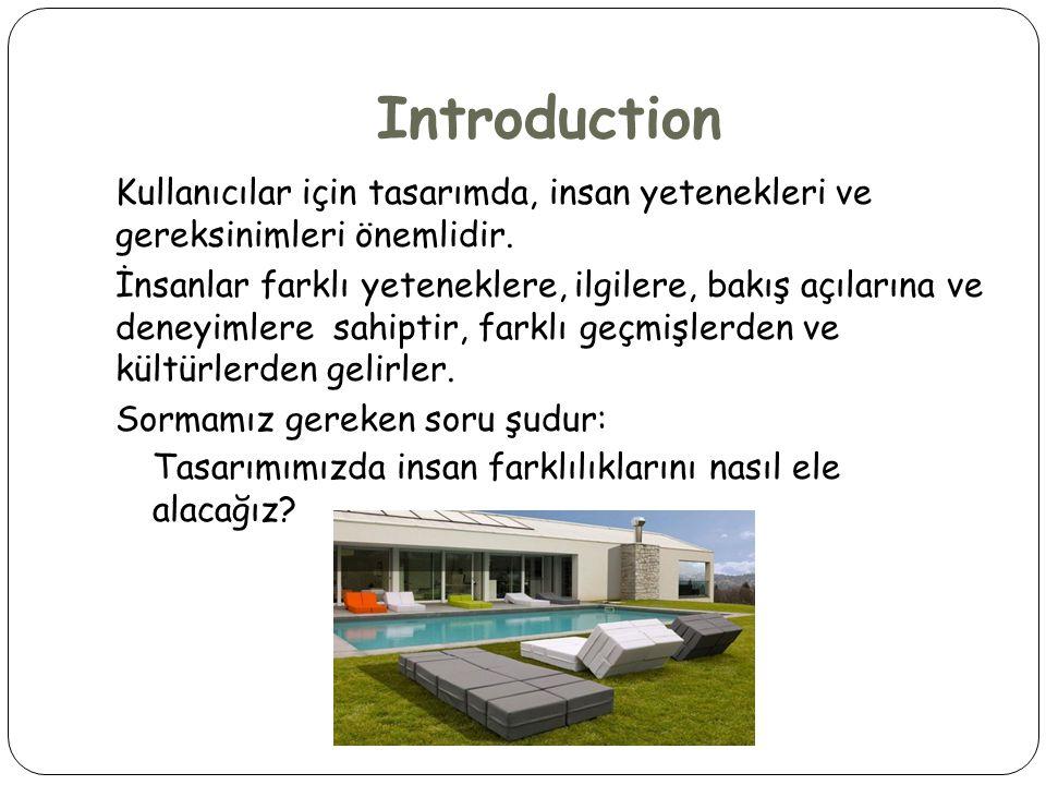 Introduction Kullanıcılar için tasarımda, insan yetenekleri ve gereksinimleri önemlidir.