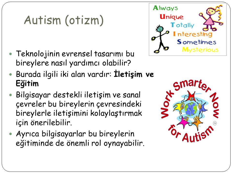 Autism (otizm)  Teknolojinin evrensel tasarımı bu bireylere nasıl yardımcı olabilir.