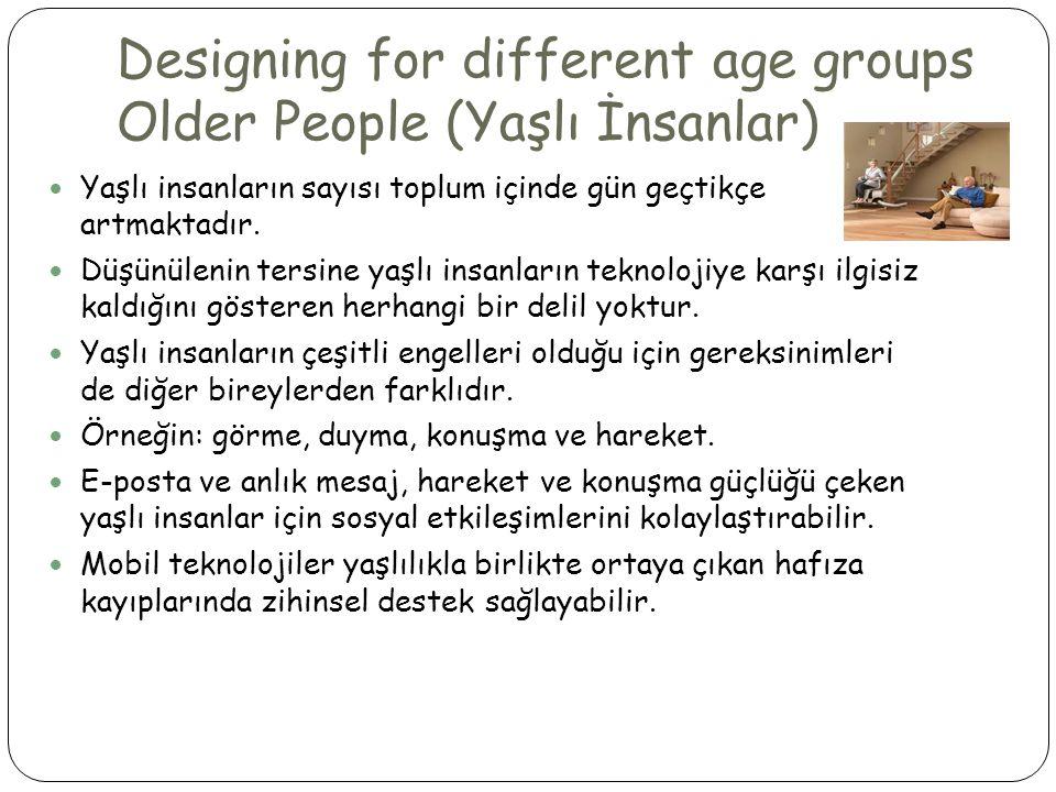 Designing for different age groups Older People (Yaşlı İnsanlar)  Yaşlı insanların sayısı toplum içinde gün geçtikçe artmaktadır.  Düşünülenin tersi