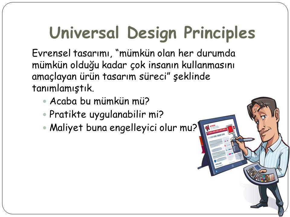 Universal Design Principles Evrensel tasarımı, mümkün olan her durumda mümkün olduğu kadar çok insanın kullanmasını amaçlayan ürün tasarım süreci şeklinde tanımlamıştık.