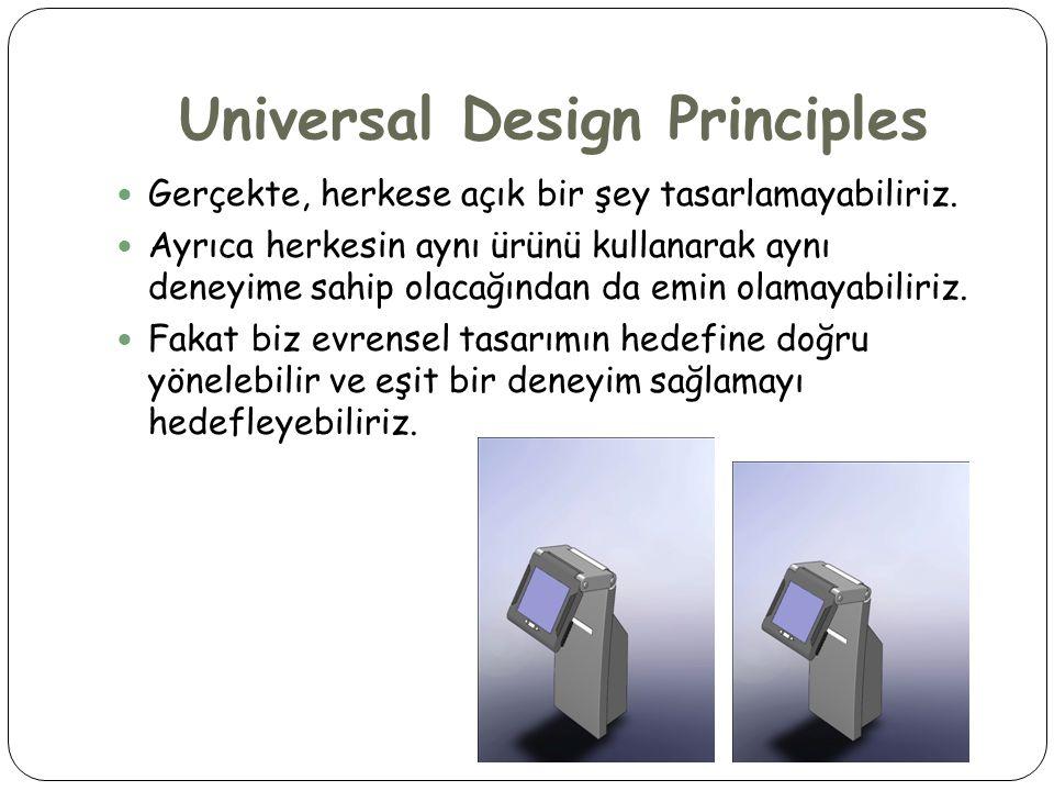 Universal Design Principles  1990'larda North Carolina State Üniversitesinden bir grup, 7 tane evrensel tasarım ilkesini önermiştir.