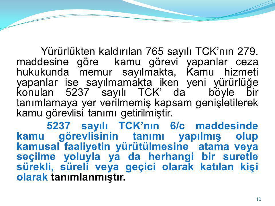Yürürlükten kaldırılan 765 sayılı TCK'nın 279. maddesine göre kamu görevi yapanlar ceza hukukunda memur sayılmakta, Kamu hizmeti yapanlar ise sayılmam