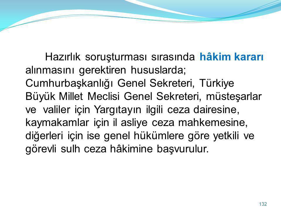 Hazırlık soruşturması sırasında hâkim kararı alınmasını gerektiren hususlarda; Cumhurbaşkanlığı Genel Sekreteri, Türkiye Büyük Millet Meclisi Genel Se