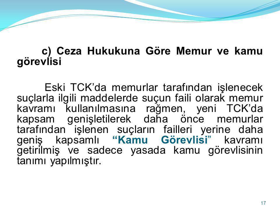 c) Ceza Hukukuna Göre Memur ve kamu görevlisi Eski TCK'da memurlar tarafından işlenecek suçlarla ilgili maddelerde suçun faili olarak memur kavramı ku