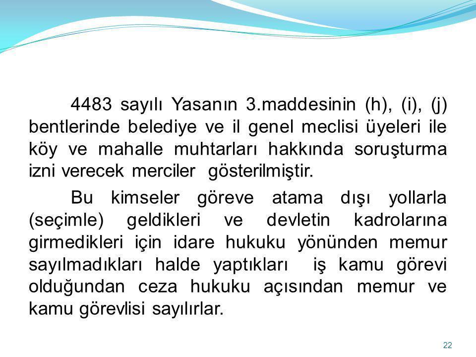4483 sayılı Yasanın 3.maddesinin (h), (i), (j) bentlerinde belediye ve il genel meclisi üyeleri ile köy ve mahalle muhtarları hakkında soruşturma izni