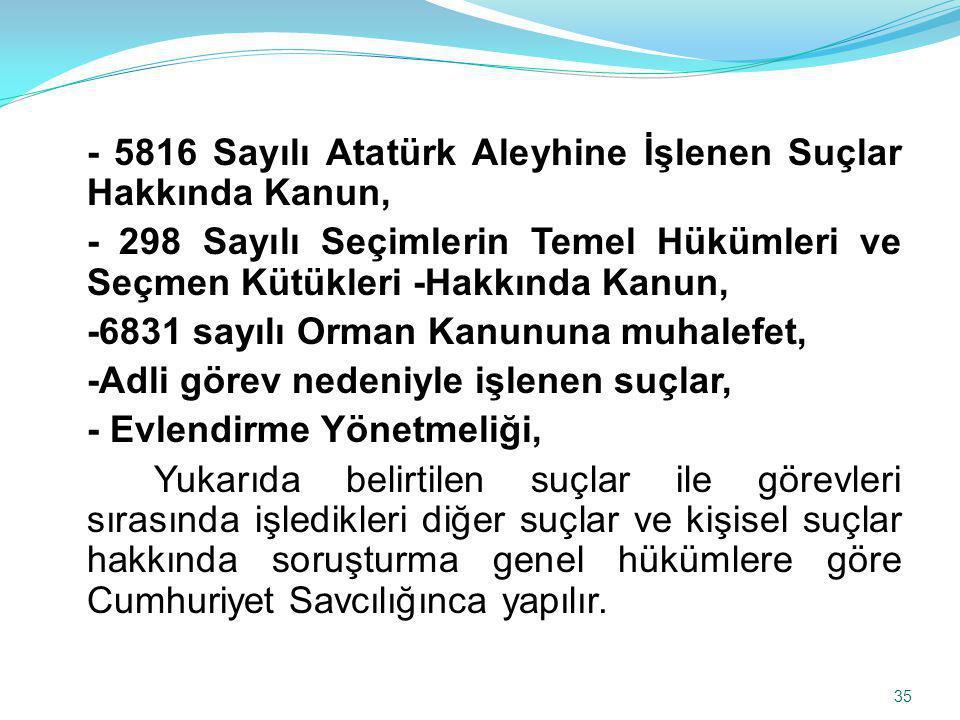 - 5816 Sayılı Atatürk Aleyhine İşlenen Suçlar Hakkında Kanun, - 298 Sayılı Seçimlerin Temel Hükümleri ve Seçmen Kütükleri -Hakkında Kanun, -6831 sayıl