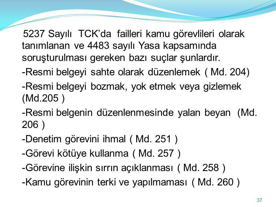 5237 Sayılı TCK'da failleri kamu görevlileri olarak tanımlanan ve 4483 sayılı Yasa kapsamında soruşturulması gereken bazı suçlar şunlardır. -Resmi bel