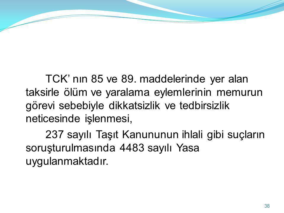 TCK' nın 85 ve 89. maddelerinde yer alan taksirle ölüm ve yaralama eylemlerinin memurun görevi sebebiyle dikkatsizlik ve tedbirsizlik neticesinde işle
