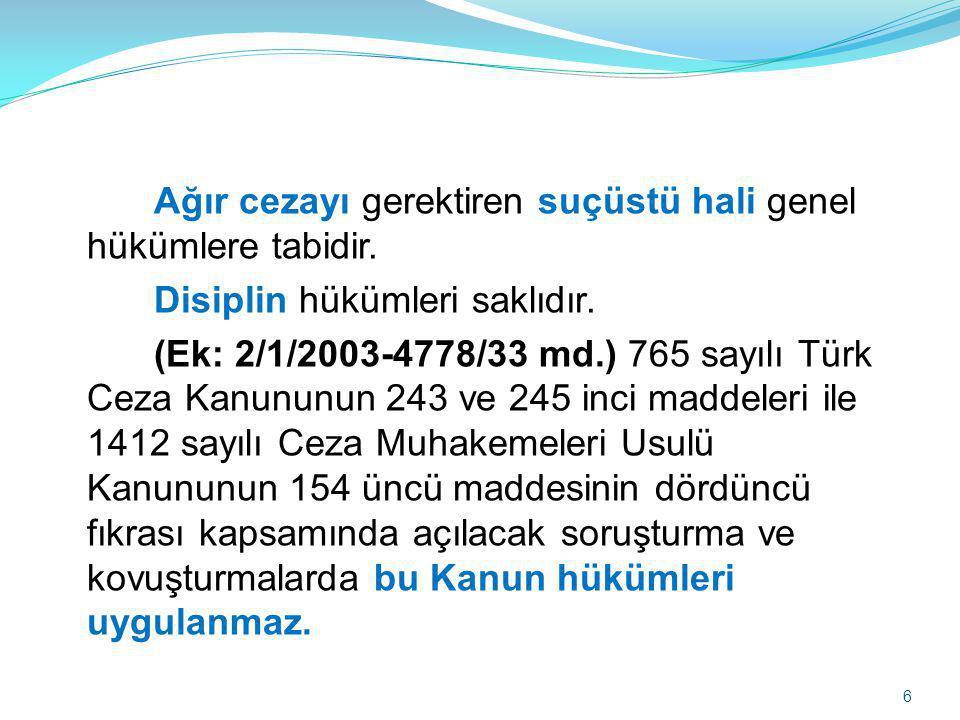 Ağır cezayı gerektiren suçüstü hali genel hükümlere tabidir. Disiplin hükümleri saklıdır. (Ek: 2/1/2003-4778/33 md.) 765 sayılı Türk Ceza Kanununun 24