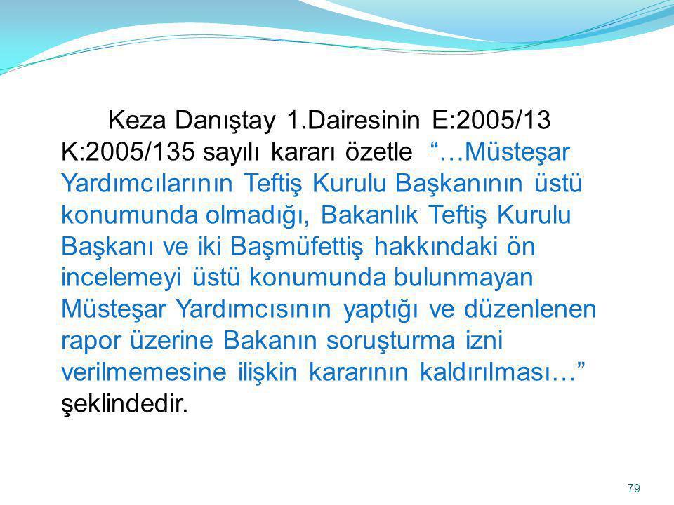 """Keza Danıştay 1.Dairesinin E:2005/13 K:2005/135 sayılı kararı özetle """"…Müsteşar Yardımcılarının Teftiş Kurulu Başkanının üstü konumunda olmadığı, Baka"""
