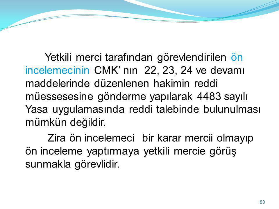 Yetkili merci tarafından görevlendirilen ön incelemecinin CMK' nın 22, 23, 24 ve devamı maddelerinde düzenlenen hakimin reddi müessesesine gönderme ya