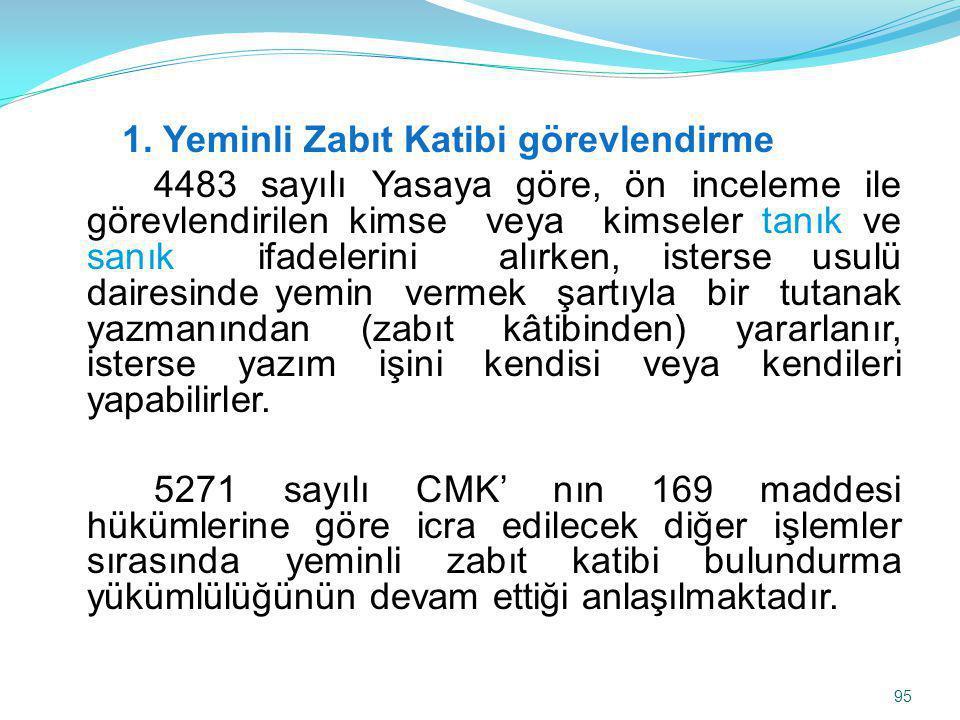 1. Yeminli Zabıt Katibi görevlendirme 4483 sayılı Yasaya göre, ön inceleme ile görevlendirilen kimse veya kimseler tanık ve sanık ifadelerini alırken,