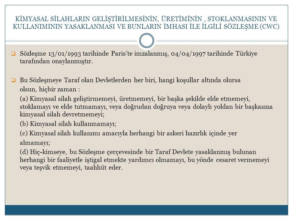  Sözleşme 13/01/1993 tarihinde Paris'te imzalanmış, 04/04/1997 tarihinde Türkiye tarafından onaylanmıştır.