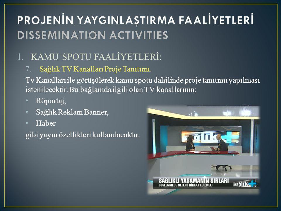 1.KAMU SPOTU FAALİYETLERİ: 7.Sağlık TV Kanalları Proje Tanıtımı. Tv Kanalları ile görüşülerek kamu spotu dahilinde proje tanıtımı yapılması istenilece