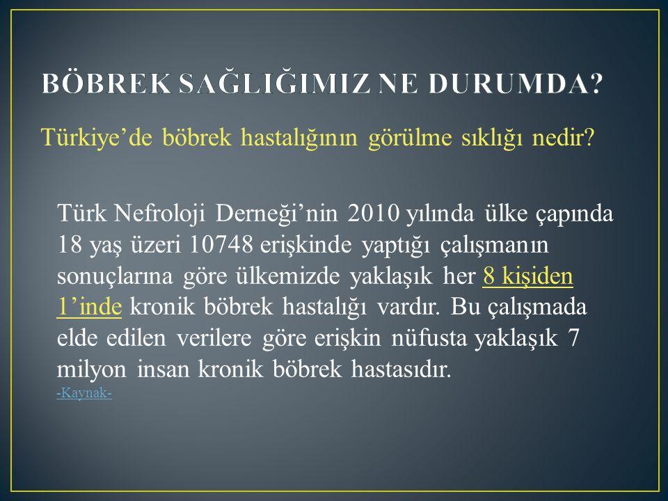 Türkiye'de böbrek hastalığının görülme sıklığı nedir? Türk Nefroloji Derneği'nin 2010 yılında ülke çapında 18 yaş üzeri 10748 erişkinde yaptığı çalışm