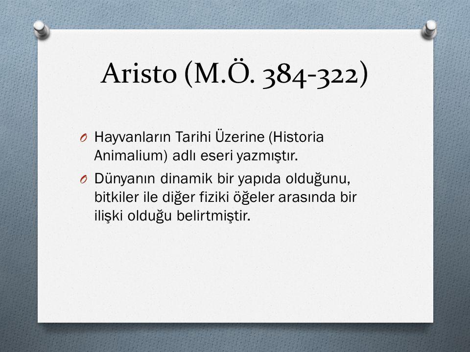 Aristo (M.Ö. 384-322) O Hayvanların Tarihi Üzerine (Historia Animalium) adlı eseri yazmıştır. O Dünyanın dinamik bir yapıda olduğunu, bitkiler ile diğ