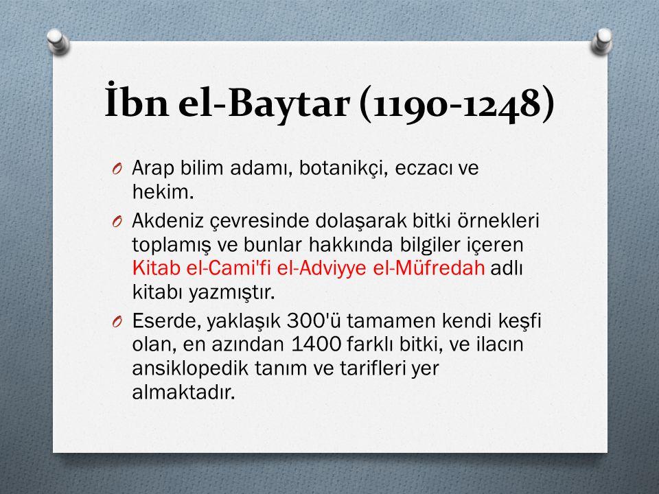 İbn el-Baytar (1190-1248) O Arap bilim adamı, botanikçi, eczacı ve hekim. O Akdeniz çevresinde dolaşarak bitki örnekleri toplamış ve bunlar hakkında b