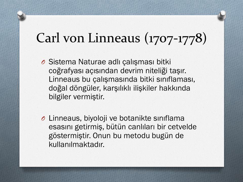 Carl von Linneaus (1707-1778) O Sistema Naturae adlı çalışması bitki coğrafyası açısından devrim niteliği taşır. Linneaus bu çalışmasında bitki sınıfl