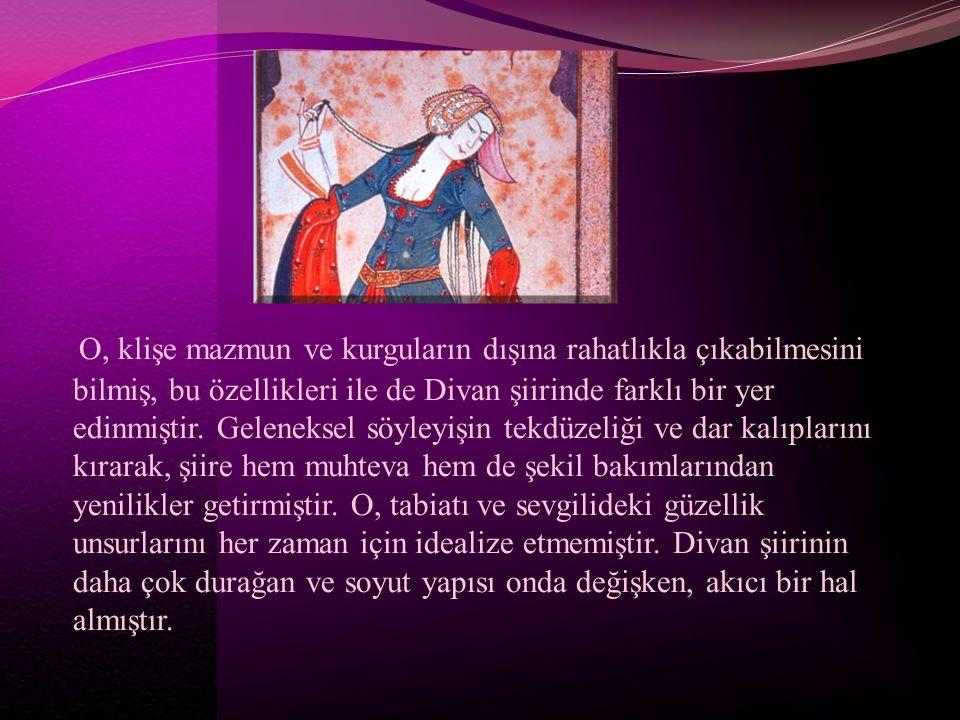 O, klişe mazmun ve kurguların dışına rahatlıkla çıkabilmesini bilmiş, bu özellikleri ile de Divan şiirinde farklı bir yer edinmiştir. Geleneksel söyle
