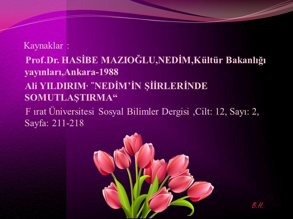 """Kaynaklar : Prof.Dr. HASİBE MAZIOĞLU,NEDİM,Kültür Bakanlığı yayınları,Ankara-1988 Ali YILDIRIM, """" NEDİM'İN ŞİİRLERİNDE SOMUTLAŞTIRMA"""" F ırat Üniversit"""
