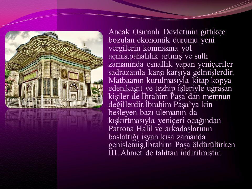 Ancak Osmanlı Devletinin gittikçe bozulan ekonomik durumu yeni vergilerin konmasına yol açmış,pahalılık artmış ve sulh zamanında esnaflık yapan yeniçe