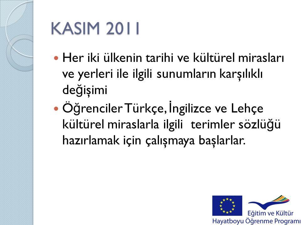 KASIM 2011  Her iki ülkenin tarihi ve kültürel mirasları ve yerleri ile ilgili sunumların karşılıklı de ğ işimi  Ö ğ renciler Türkçe, İ ngilizce ve