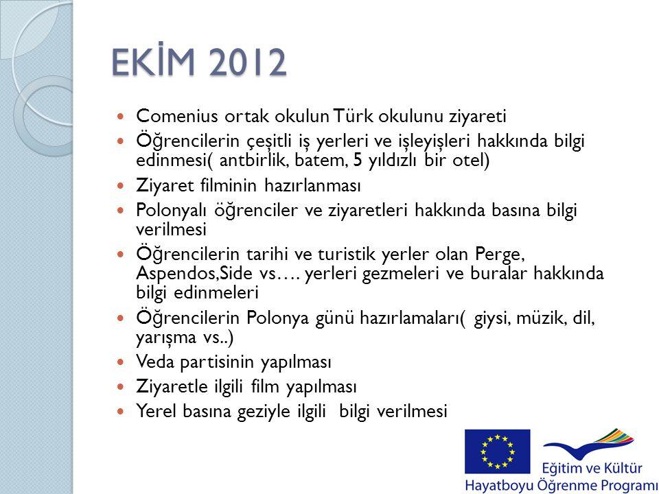 EK İ M 2012  Comenius ortak okulun Türk okulunu ziyareti  Ö ğ rencilerin çeşitli iş yerleri ve işleyişleri hakkında bilgi edinmesi( antbirlik, batem