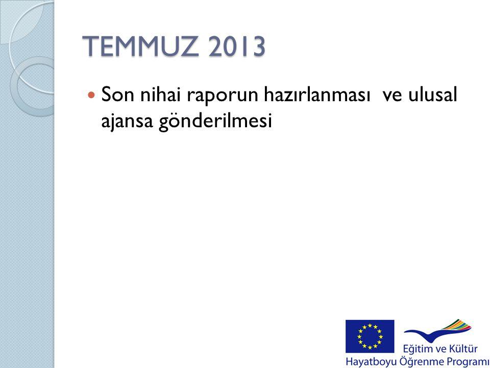 TEMMUZ 2013  Son nihai raporun hazırlanması ve ulusal ajansa gönderilmesi