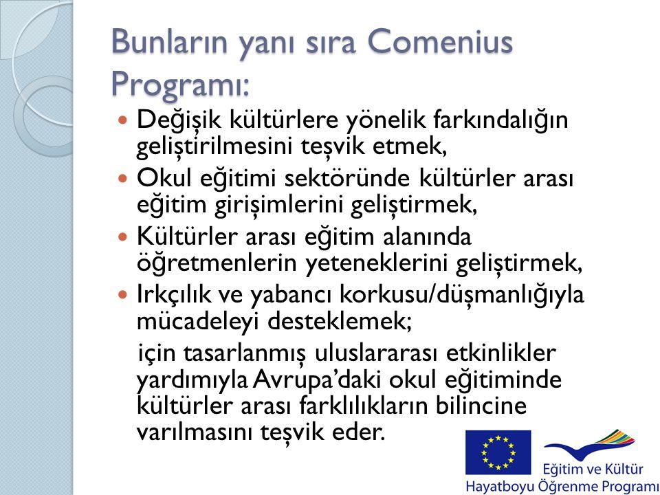 Bunların yanı sıra Comenius Programı:  De ğ işik kültürlere yönelik farkındalı ğ ın geliştirilmesini teşvik etmek,  Okul e ğ itimi sektöründe kültür