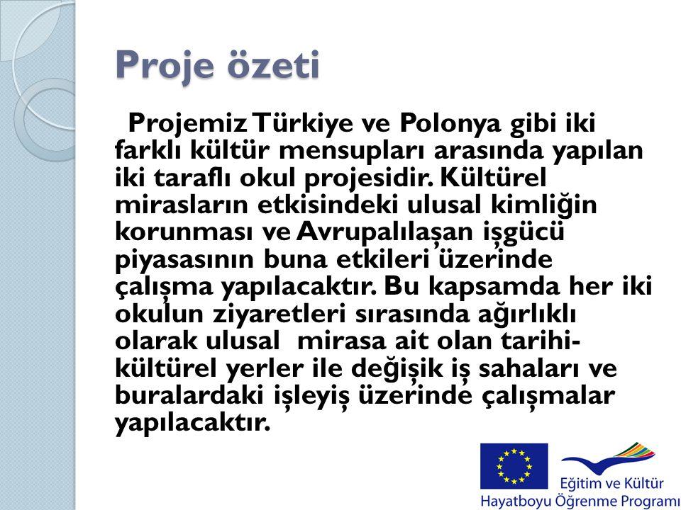Proje özeti Projemiz Türkiye ve Polonya gibi iki farklı kültür mensupları arasında yapılan iki taraflı okul projesidir. Kültürel mirasların etkisindek